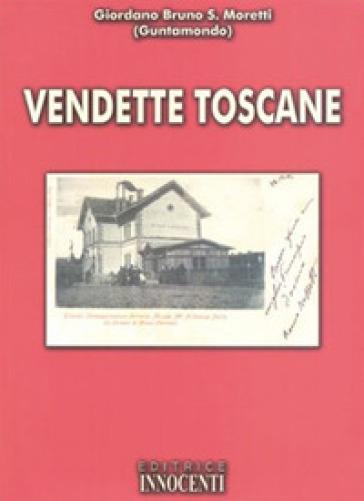 Vendette toscane - Giordano Bruno Moretti  