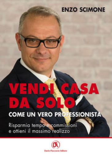 Vendi casa da solo come un vero professionista. Risparmia tempo e commissioni e ottieni il massimo realizzo - Enzo Scimone | Thecosgala.com