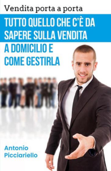 Vendita porta a porta. Tutto quello che c'è da sapere sulla vendita a domicilio e come gestirla - Antonio Picciariello | Thecosgala.com