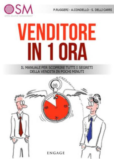 Venditore in 1 ora. Il manuale per scoprire tutti i segreti della vendita in pochi minuti - Paolo Agostino Ruggeri pdf epub