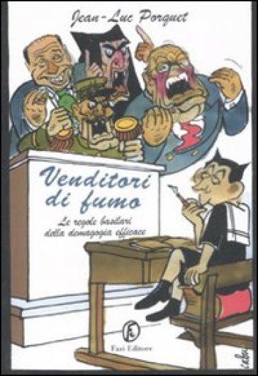 Venditori di fumo. Le regole basilari della demagogia efficace - Jean-Luc Porquet   Kritjur.org