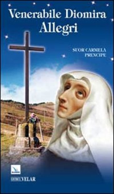 Venerabile Diomira Allegri - Carmela Prencipe | Jonathanterrington.com