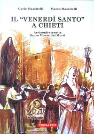Il Venerdi Santo a Chieti. Arciconfraternita Sacro Monte dei Morti - Carlo Mascitelli | Kritjur.org