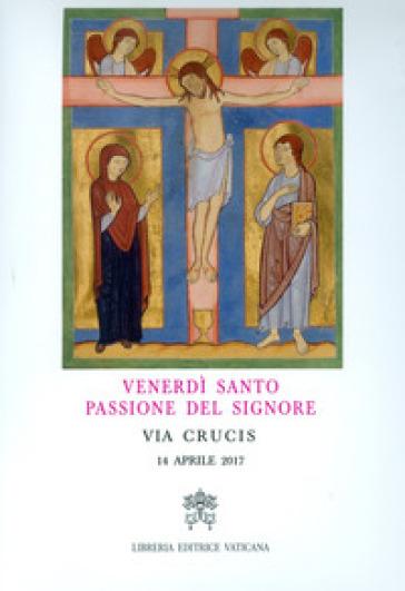 Venerdì Santo, passione del Signore. Via crucis 2017