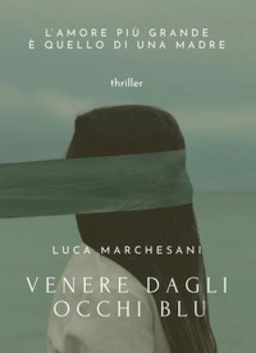 Venere dagli occhi blu - Luca Marchesani |