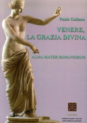 Venere, la grazia divina. Alma mater romanorum