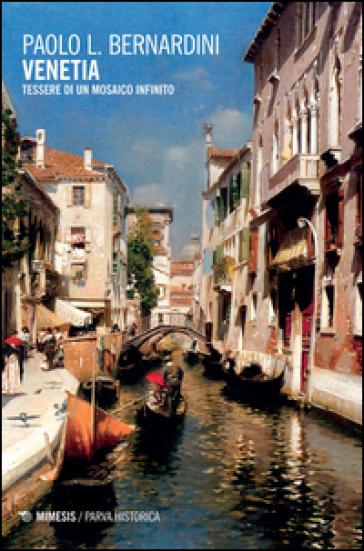 Venetia. Tessere di un mosaico infinito - Paolo Luca Bernardini pdf epub