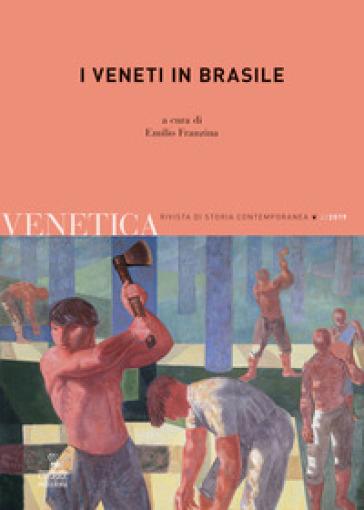 Venetica. Annuario di storia delle Venezie in età contemporanea (2019). 2: I veneti in Brasile - E. Franzina |