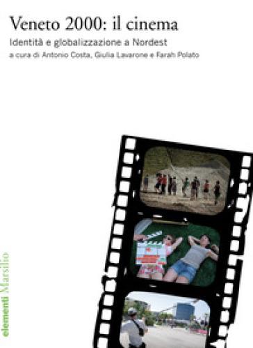 Veneto 2000: il cinema. Identità e globalizzazione a Nordest - A. Costa |