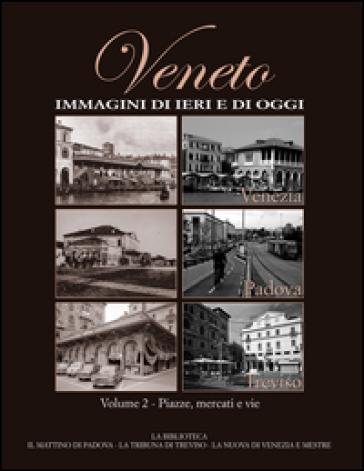 Veneto. Immagini di ieri e di oggi. 2.