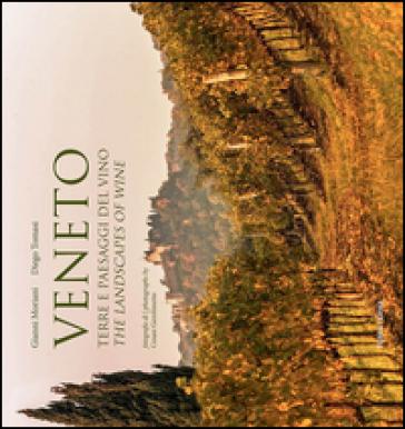 Veneto. Terre e paesaggi del vino. Ediz. multilingue - Gianni Moriani |