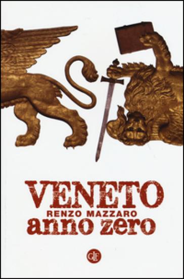 Veneto anno zero - Renzo Mazzaro  