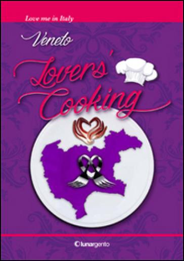 Veneto lovers' cooking. Ediz. italiana