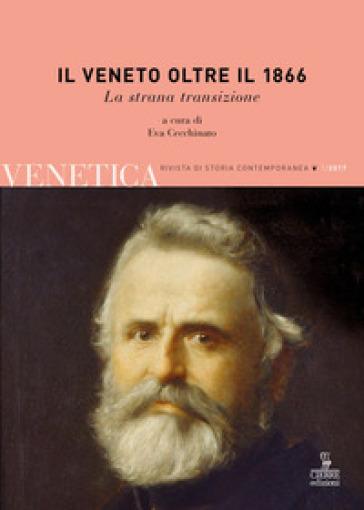 Il Veneto oltre il 1866. La strana transizione - E. Cecchinato  