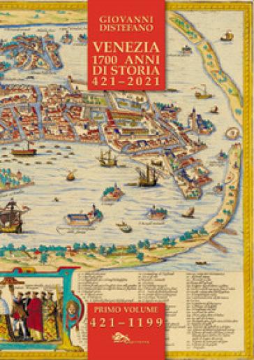Venezia 1700 anni di storia 421-2021. 1. - Giovanni Distefano | Kritjur.org