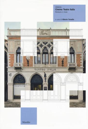 Venezia. Cinema teatro Italia. Restauro e riuso. Ediz. illustrata - Alberto Torsello | Rochesterscifianimecon.com