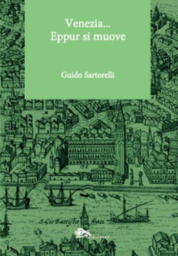 Venezia... Eppur si muove - Guido Sartorelli |