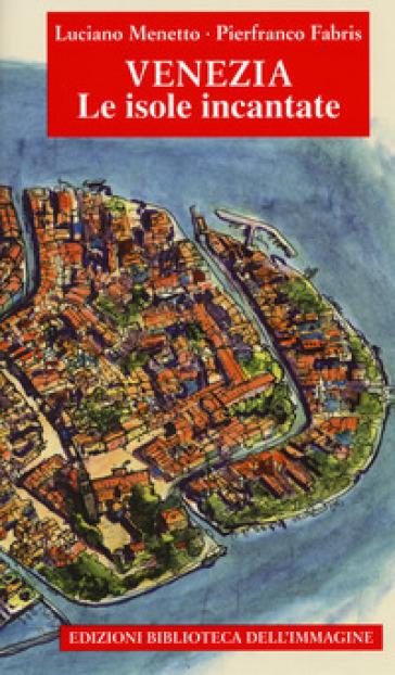 Venezia. Le isole incantate - Luciano Menetto pdf epub