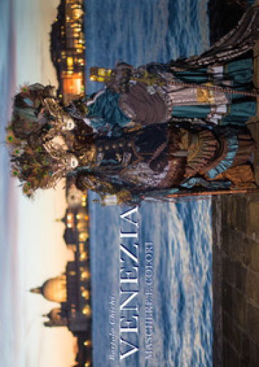 Venezia. Maschere e colori. Ediz. illustrata