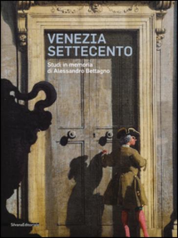 Venezia Settecento. Studi in memoria di Alessandro Bettagno - B. A. Kowalczyk  