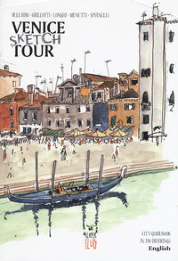 Venezia Sketch Tour. Guida turistica della città in 130 illustrazioni. Ediz. inglese