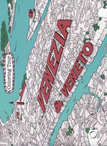 Venezia & Veneto. Coloring tour. Ediz. bilingue - Giuseppe Di Lernia   Rochesterscifianimecon.com