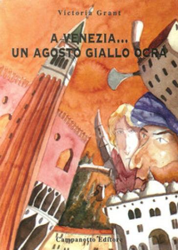 A Venezia... Un agosto giallo ocra - Victoria Grant  