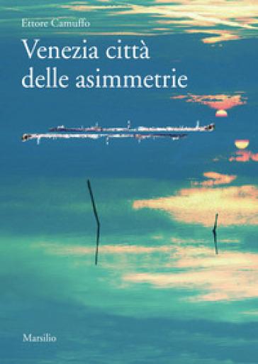 Venezia città delle asimmetrie - Ettore Camuffo |