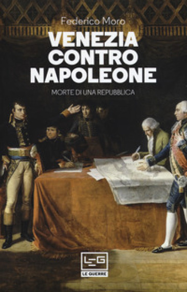 Venezia contro Napoleone. Morte di una repubblica - Federico Moro |