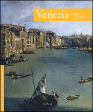 Venezia da non perdere. Guida ai 100 capolavori - Antonio Manno  