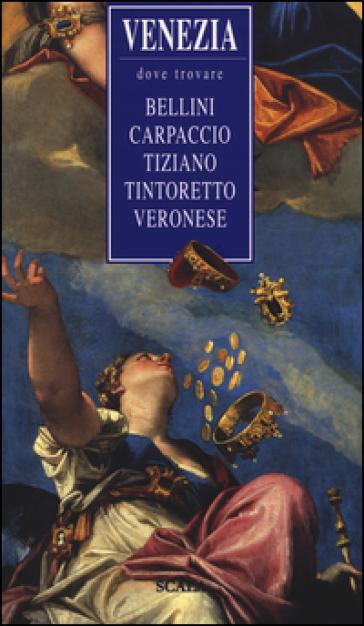 Venezia, dove trovare... Bellini, Carpaccio, Tiziano, Tintoretto, Veronese - Ruggero Rugolo | Rochesterscifianimecon.com