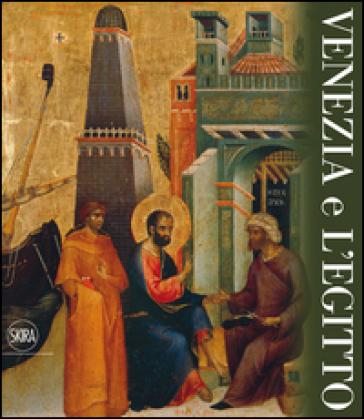 Venezia e l'Egitto - E. M. Dal Pozzolo |