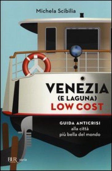 Venezia (e laguna) low cost. Guida anticrisi alla città più bella del mondo - Michela Scibilia |