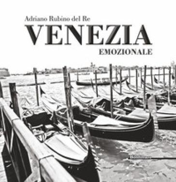 Venezia emozionale. Ediz. illustrata - Adriano Rubino del Re | Jonathanterrington.com