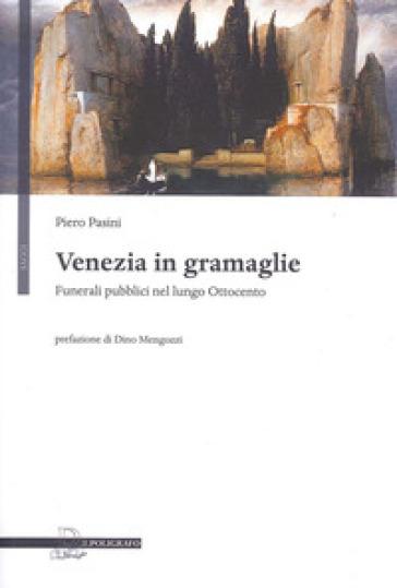 Venezia in gramaglie. Funerali pubblici nel lungo Ottocento - Piero Pasini |