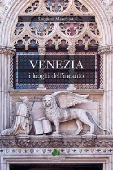 Venezia i luoghi dell'incanto - Ruggiero Marconato   Rochesterscifianimecon.com
