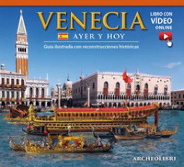 Venezia ieri e oggi. Ediz. spagnola. Con video scaricabile online