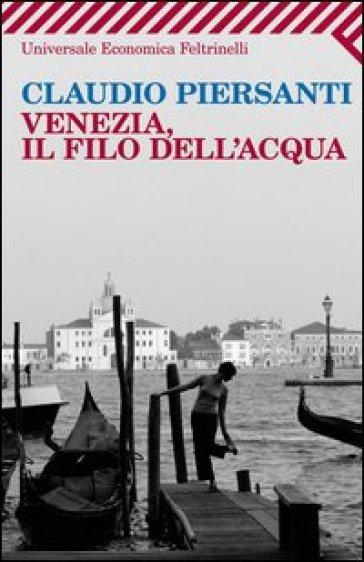 Venezia, il filo dell'acqua - Claudio Piersanti   Kritjur.org