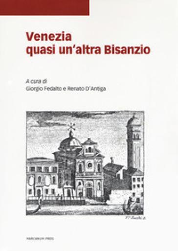 Venezia quasi un'altra Bisanzio. Studi in onore dell'Istituto ellenico di studi bizantini e post-bizantini di Venezia e dei suoi direttori - R. D'Antiga |