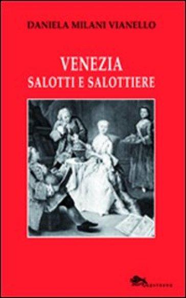Venezia salotti e salottiere - Daniela Milani Vianello |