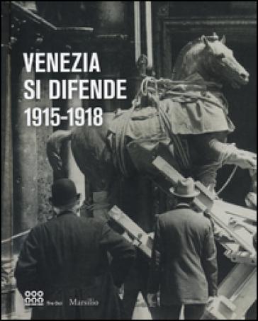 Venezia si difende 1915-1918. Immagini dall'archivio storico fotografico della fondazione musei civici di Venezia. Catalogo della mostra - C. Franzini  