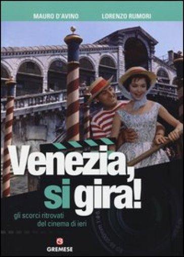 Venezia, si gira! Gli scorci ritrovati del cinema di ieri - Mauro D'Avino  