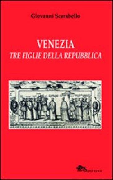 Venezia tre figlie della Repubblica Bianca Cappello Veronica Franco Arcangela Tarabotti - Giovanni Scarabello | Jonathanterrington.com