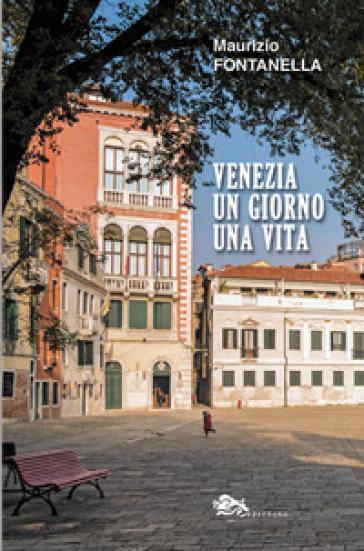 Venezia un giorno una vita - Maurizio Fontanella |