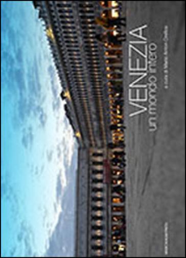 Venezia, un mondo intero - Mario Anton Orefice  