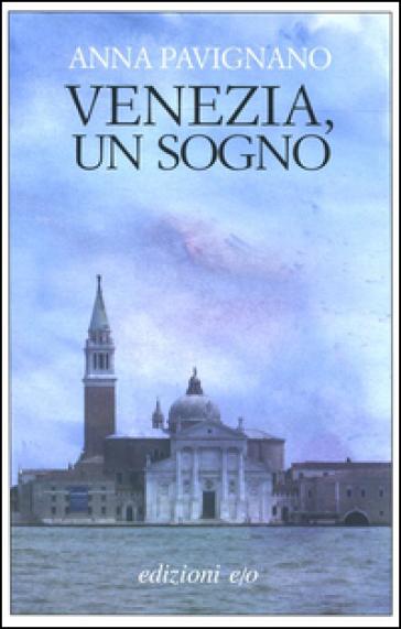 Venezia, un sogno - Anna Pavignano |