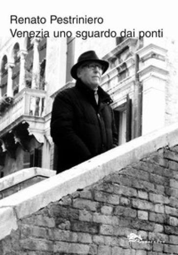 Venezia uno sguardo dai ponti - Renato Pestriniero   Jonathanterrington.com