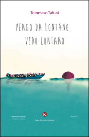 Vengo da lontano, vedo lontano - Tommaso Tafuni |