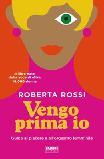 Vengo prima io. Guida al piacere e all'orgasmo femminile - Roberta Rossi pdf epub