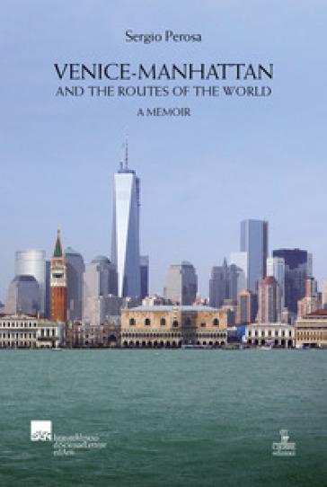 Venice-Manhattan. And the routes of the world a memoir - Sergio Perosa |